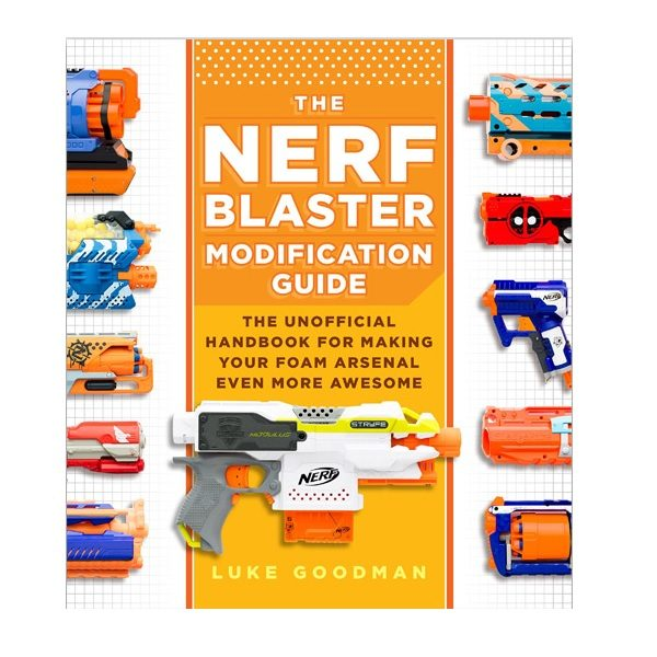 The Nerf Blaster Modification Guide - Luke Goodman